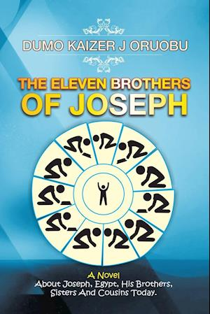 Bog, hæftet The Eleven Brothers of Joseph: A Novel About Joseph, Egypt, His Brothers, Sisters And Cousins Today. af Dumo Kaizer J Oruobu