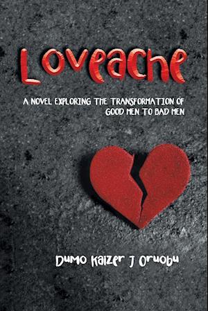 Bog, hæftet Loveache: A NOVEL EXPLORING THE TRANSFORMATION OF GOOD MEN TO BAD MEN af Dumo Kaizer J Oruobu