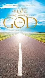 My Life Journey Through . . . with God: Reality and Facts of Life!