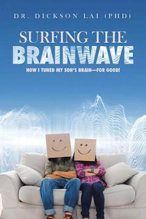 Bog, hæftet Surfing the BrainWave: How I Tuned My Son's Brain-for Good! af Dr. Dickson Lai (Phd)