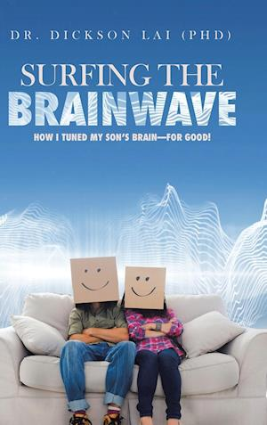 Surfing the BrainWave: How I Tuned My Son's Brain-for Good!