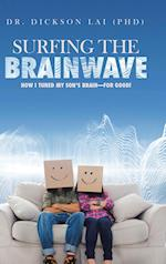 Surfing the BrainWave: How I Tuned My Son's Brain-for Good! af Dr. Dickson Lai (Phd)