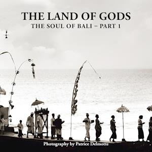 Bog, hæftet The Land of Gods: The Soul of Bali - Part 1 af Patrice Delmotte