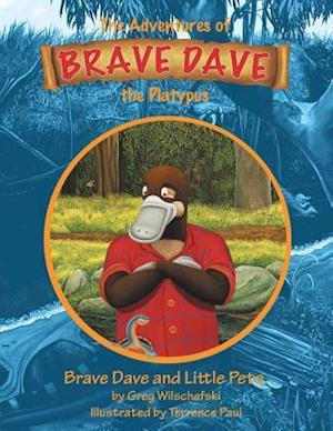 Bog, hæftet Brave Dave and Little Pete: The Adventures of Brave Dave the Platypus af Greg Wilschefski
