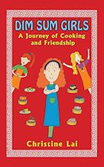 Dim Sum Girls: A Journey of Cooking and Friendship