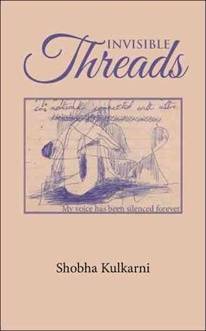 Bog, hæftet INVISIBLE THREADS: My voice has been silenced forever af Shobha Kulkarni