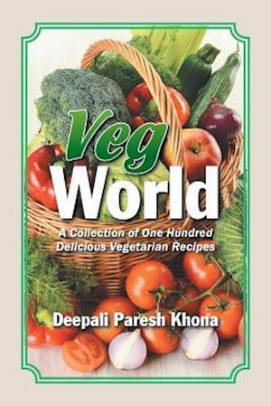Veg World: A Collection of One Hundred Delicious Vegetarian Recipes