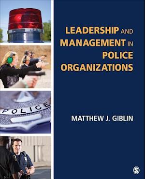 Bog, paperback Leadership and Management in Police Organizations af Matthew J. Giblin