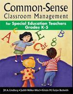 Common-Sense Classroom Management for Special Education Teachers, Grades  K-5