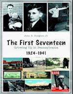 First Seventeen: Growing Up In Pennsylvania, 1924-1941
