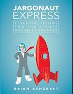 Jargonaut Express: Essential Idioms for the Astute Business Speaker