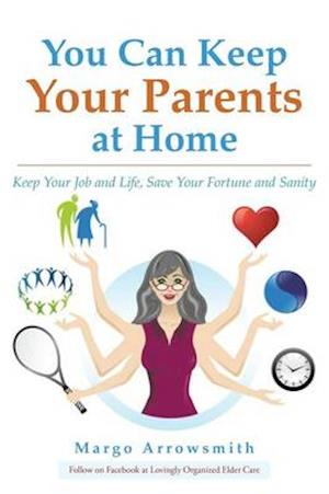 Bog, paperback You Can Keep Your Parents at Home af Lcsw Margo Arrowsmith