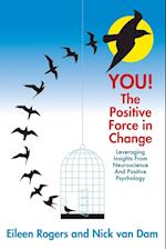 YOU! The Positive Force in Change: Leveraging Insights from Neuroscience and Positive Psychology