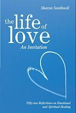 The Life of Love: An Invitation: Fifty-two Reflections on Emotional and Spiritual Healing