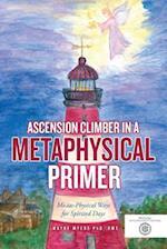 Ascension Climber In a Metaphysical Primer: Mental-Physical Ways for Spirited Days af Rmt Myers Phd Wayne