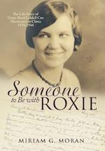 Someone to Be with Roxie: The Life Story of Grace Reed Liddell Cox Missionary in China 1934-1944