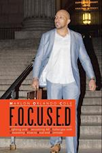 F.O.C.U.S.E.D: Fighting and Overcoming All Challenges with Unwavering Strives to Excel and Dominate af Marlon Orlando Cole