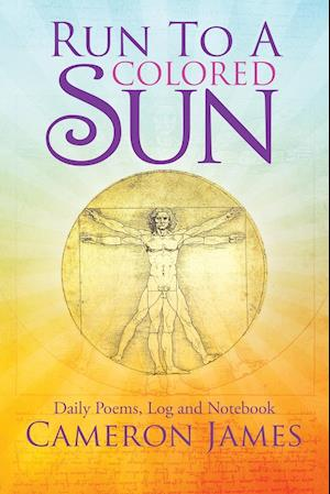 Run to a Colored Sun: Daily Poems, Log and Notebook