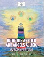 Intuition Applied and Angels Allied: Ascension Implied af RMT Wayne Myers PhD