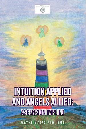 Bog, hæftet Intuition Applied and Angels Allied: Ascension Implied af Rmt Myers Phd Wayne