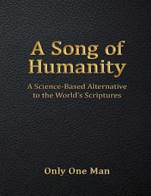 Song of Humanity: A Science - Based Alternative to the World's Scriptures