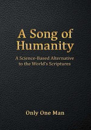 Bog, hardback A Song of Humanity: A Science-Based Alternative to the World's Scriptures af Only One Man