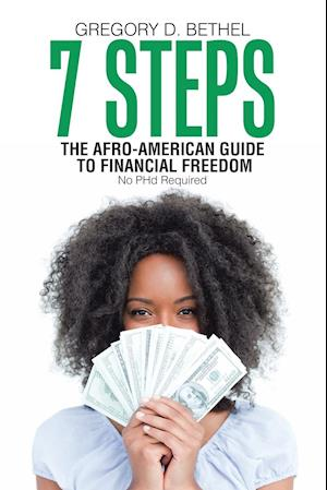 Bog, hæftet 7 Steps: The Afro-American Guide to Financial Freedom af Gregory D. Bethel