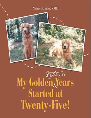 My Golden Retriever Years Started At Twenty-Five! af VMD Nancy Kreger