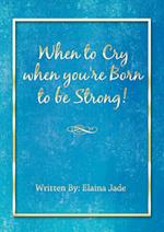 When to Cry when you're Born to be Strong! af Elaina Jade