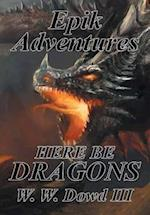 Epik Adventures: Here Be Dragons af W. W. Dowd III