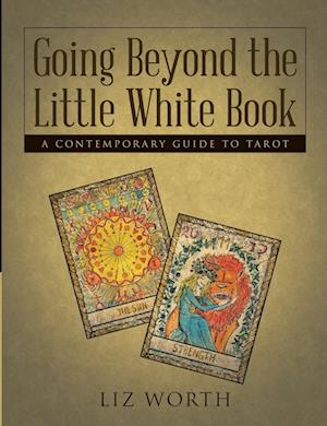 Bog, hæftet Going Beyond the Little White Book: A Contemporary Guide to Tarot af Liz Worth