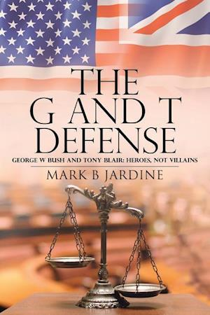 Bog, hæftet The G and T Defense: George W Bush and Tony Blair: Heroes, Not Villains af Mark B Jardine