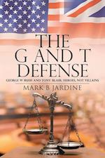 The G and T Defense: George W Bush and Tony Blair: Heroes, Not Villains af Mark B Jardine