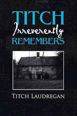 Bog, hæftet Titch Irreverently Remembers af Titch Laudregan