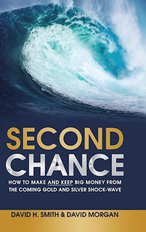 Bog, hardback Second Chance: How to Make and Keep Big Money from the Coming Gold and Silver Shock-Wave af David Morgan, David H. Smith