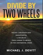 Divide By Two Wheels: Racing a Mountain Bike Unsupported, 2,700 Miles from Canada to Mexico On the Continental Divide