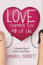 Love Comes to All of Us: A Book of Short Stories and Poetry