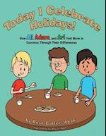 Today I Celebrate Holidays!: How Ali, Adam, and Ari Find More In Common Through Their Differences