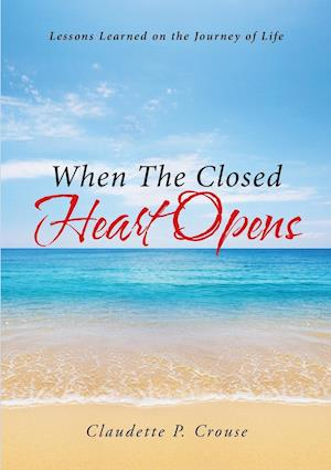 When The Closed Heart Opens: Lessons Learned on the Journey of Life