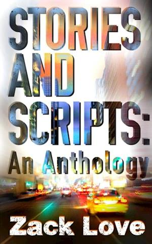 Stories and Scripts: an Anthology af Zack Love
