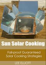 Sun Solar Cooking: Fail-Proof, Guaranteed Solar Cooking Strategies af Lee Elliott