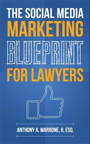Social Media Marketing Blueprint for Lawyers af Anthony A. Marrone II