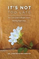It's Not Too Late