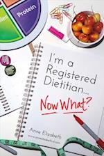 I'm a Registered Dietitian... Now What?