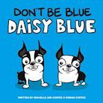 Don't Be Blue Daisy Blue