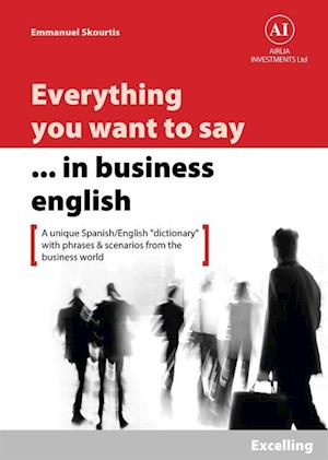 Everything You Want to Say in Business English : Excelling in Spanish