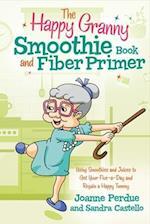 The Happy Granny Smoothie Book and Fiber Primer