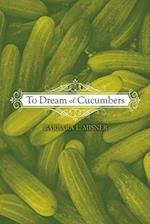 To Dream of Cucumbers
