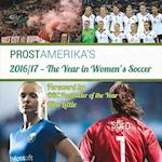 2016/17 -- The Year in Women's Soccer (Prost Amerikas Womens Soccer Yearbook, nr. 1)