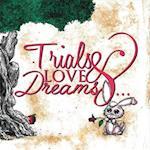 Trials & Love & Dreams